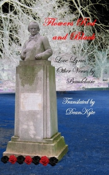 Flowers Red and Black: Love Lyrics & Other Verses by Baudelaire, by Dean Kyte