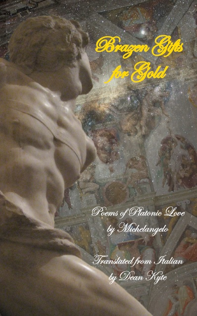 Brazen Gifts for Gold: Poems of Platonic Love by Michelangelo, by Dean Kyte