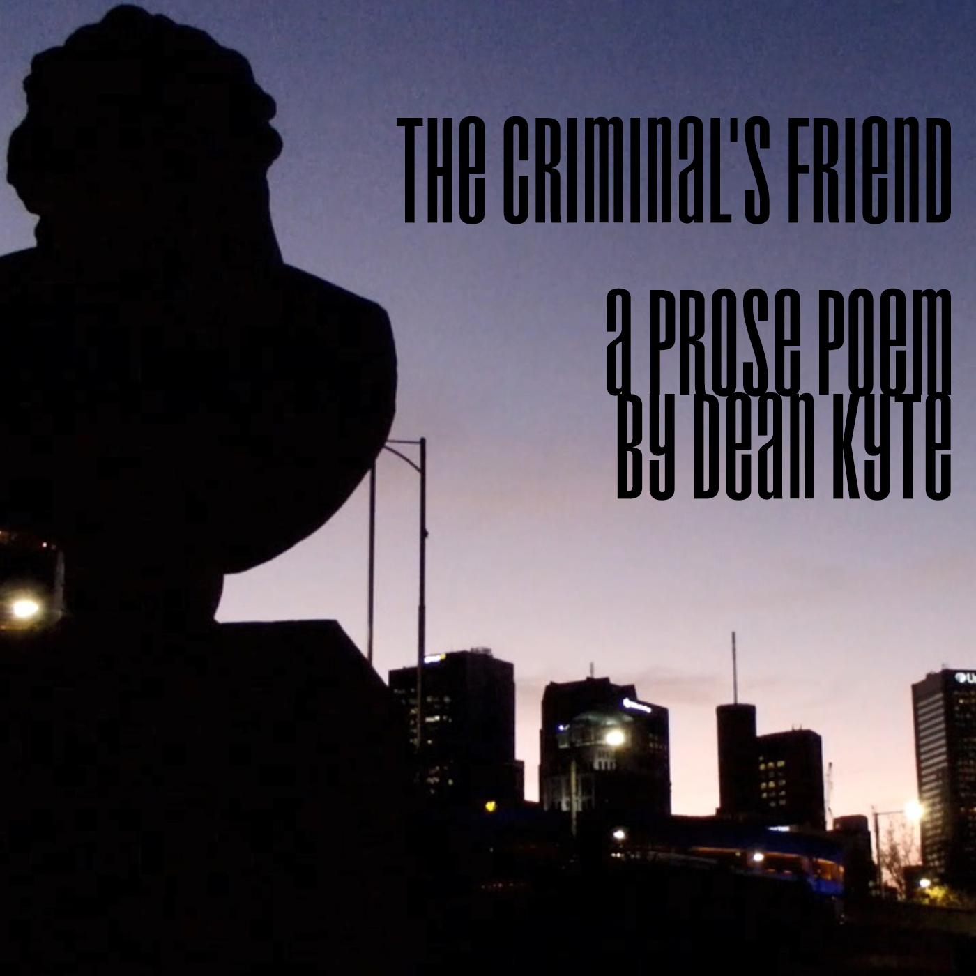 The criminal's friend - A prose poem by Dean Kyte.