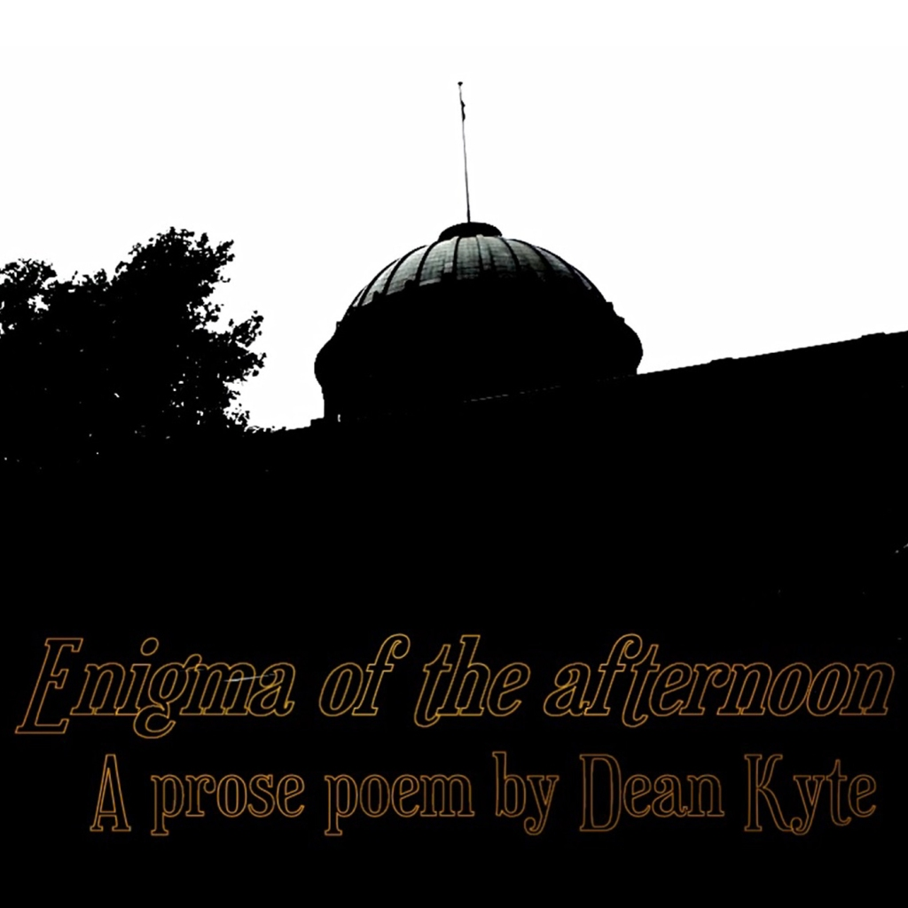 """""""Enigma of the afternoon"""": A prose poem by Dean Kyte"""