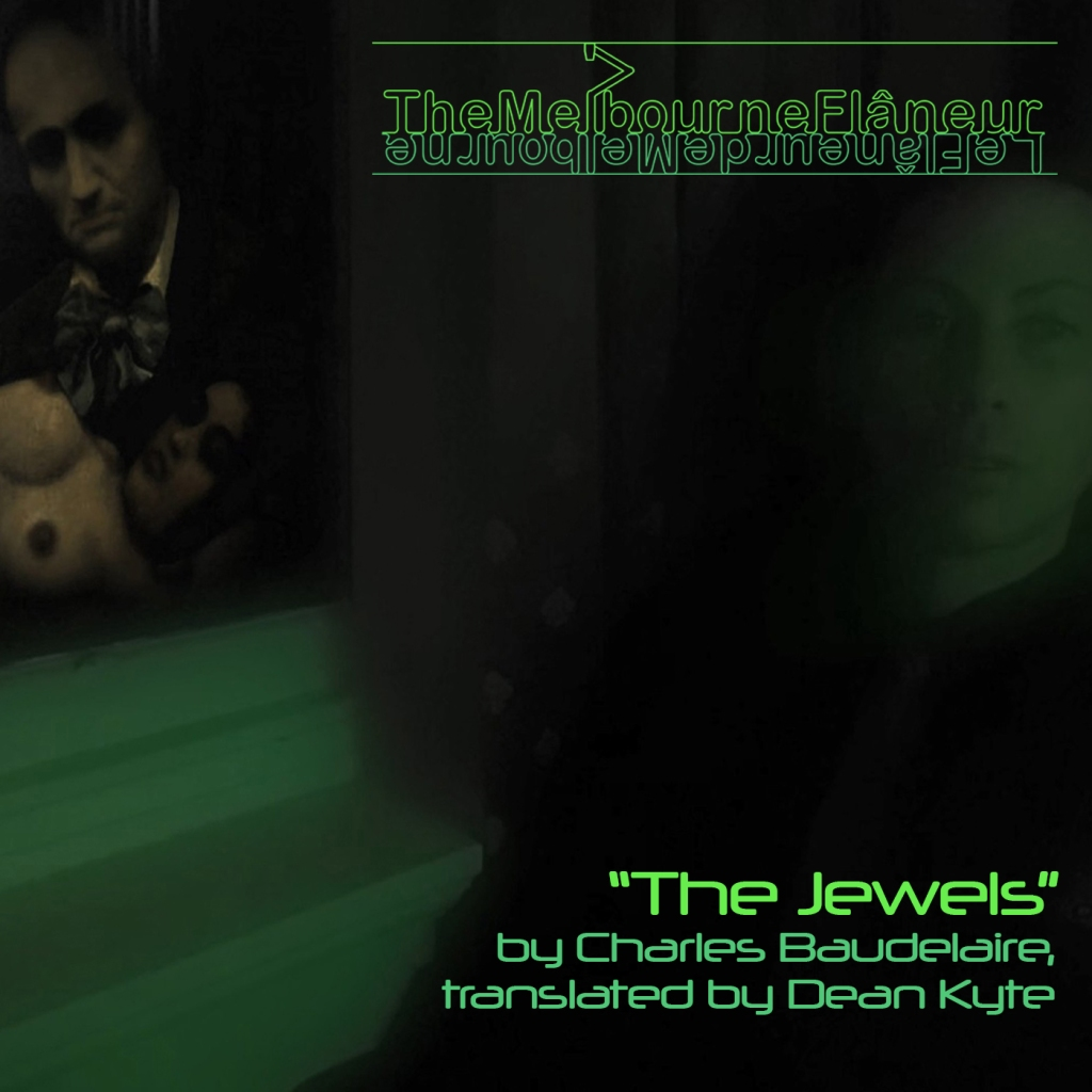 """""""The Melbourne Flâneur"""": """"The Jewels"""" by Charles Baudelaire, translated by Dean Kyte"""